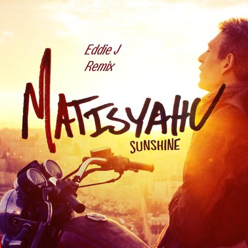 Matisyahu - Sunshine (Eddan Remix)Check out new remix in Description