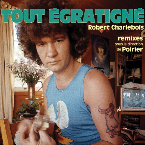 Robert Charlebois - Tout égratigné (remixes curated and compiled by Poirier)