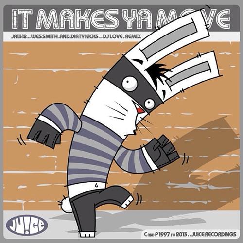 JRSR112, It Makes Ya Move by Wes Smith & Dirty Kicks
