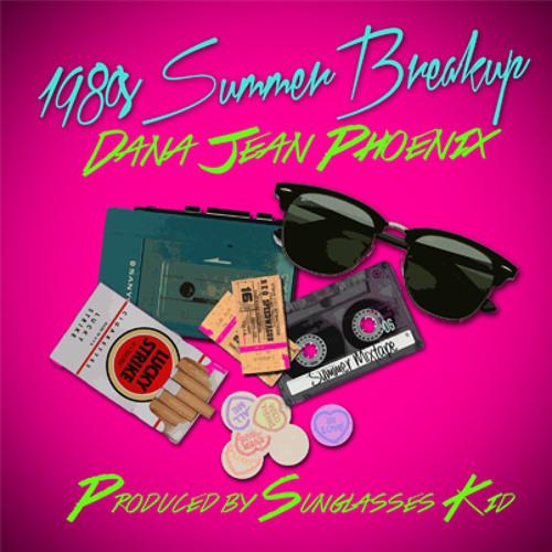 1980S SUMMER BREAKUP - Feat. Dana Jean Phoenix