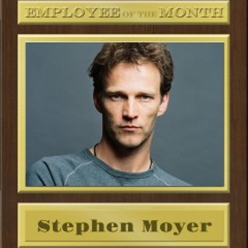 STEPHEN MOYER on EMPLOYEE of the MONTH