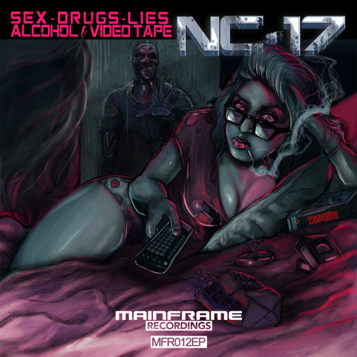 NC-17 feat. R4Y UP7OWN - SEX, DRUGS, LIES, ALCOHOL & VIDEO TAPE (MAINFRAME RECORDINGS)
