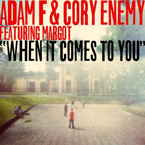 Adam F & Cory Enemy Ft. Margot - When It Comes To You