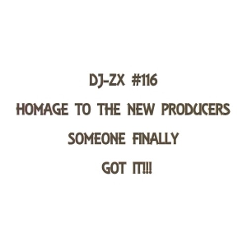 DJ ZX # 116 HOMAGE TO THE NEW HOT PRODUCERS & REMIXERS ON SOUNDCLOUD!!!!