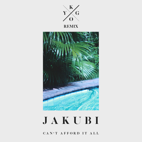 Jakubi - Can't Afford It All (Kygo Remix)