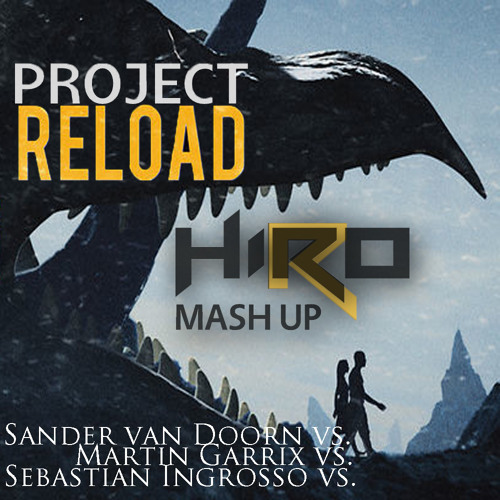 Sander van Doorn vs Martin Garrix vs Sebastian Ingrosso-Project Reload(Hiro Mash Up)