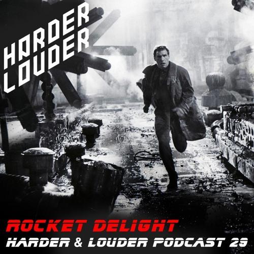 Rocket Delight - HARDER & LOUDER PODCAST #29