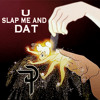 U Slap Me and Dat (DT Bootleg)