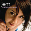 COME ON CLOSER by JEM (Produced by GE-OLOGY / additional production by Yoad Nevo)