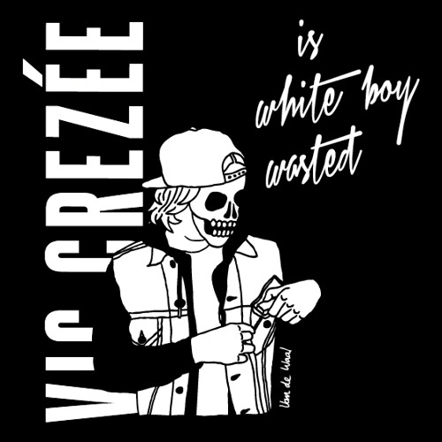 Vic Crezée | Vic Crezée is White Boy Wasted Vol. VI | 2013