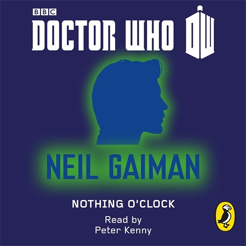 Doctor Who: Nothing O'Clock by Neil Gaiman (Audiobook Extract) read by Peter Kenny