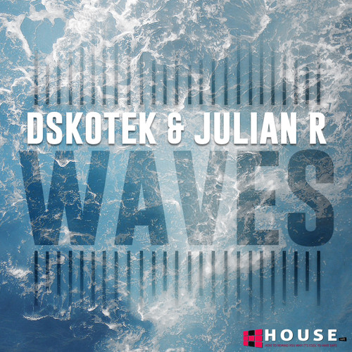 Waves by DSKOTEK & Julian R - House.NET Exclusive