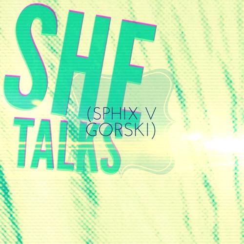 She Talks (SPHIX V GORSKi)