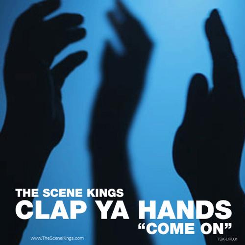 "The Scene Kings - Clap Ya Hands ""Come On"" (Original Mix) Unreleased"