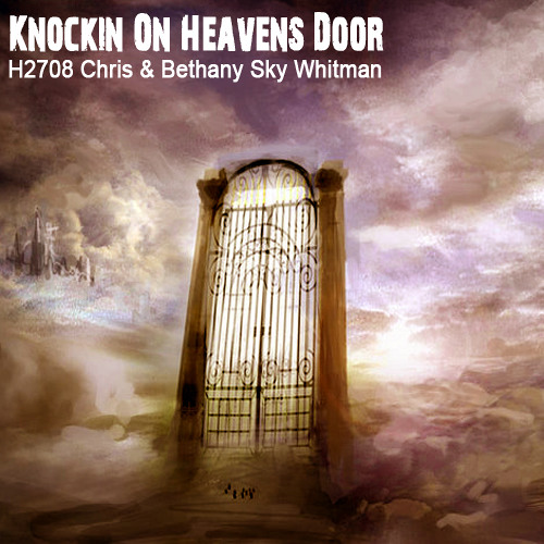 """Knockin' On Heavens Door"" Collab H2708 & Bethany Sky Whitman"