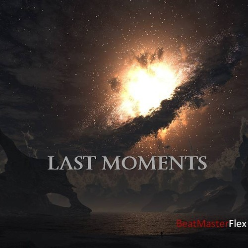 Last Moments by BeatMasterFlex