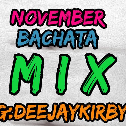 DJ KIRBY NOVEMBER BACHATA MIX @deejaykirbyy