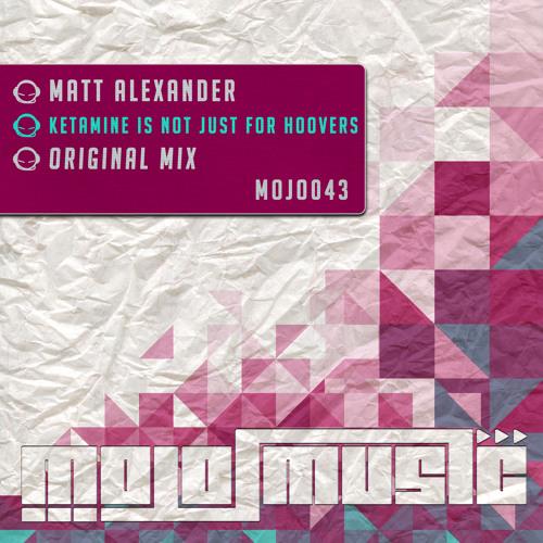 Matt Alexander - Ketamine Is Not Just For Hoovers (Mojo Music)
