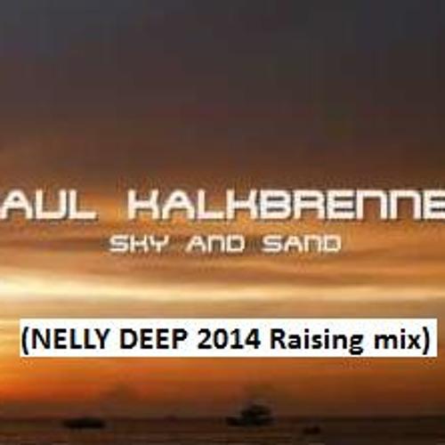 Paul Kalkbrenner - Sky And Sand (NELLY DEEP 2014 Raising Mix)