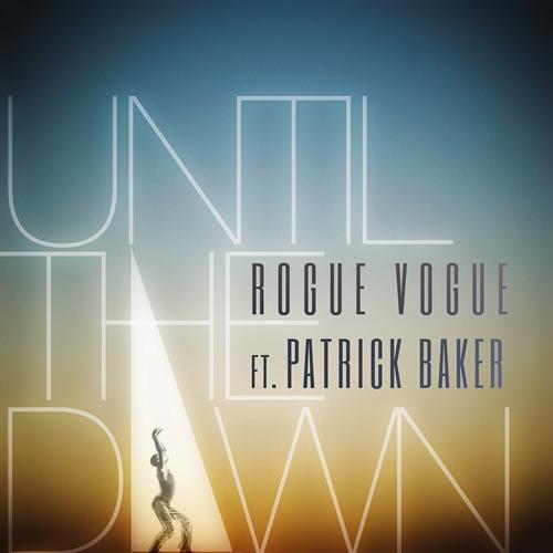 """Rogue Vogue ft. Patrick Baker - """"Until the Dawn"""""""