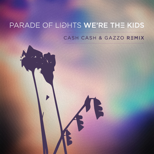 Parade Of Lights 'We're The Kids' (Cash Cash & Gazzo Remix)