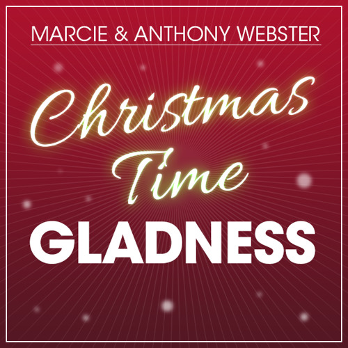 Christmas Time Gladness (Marcie & Anthony Webster)