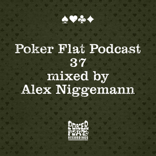 Poker Flat Podcast 37 - mixed by Alex Niggemann
