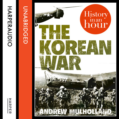 The Korean War: History in an Hour, by Andrew Mulholland, read by Jonathan Keeble