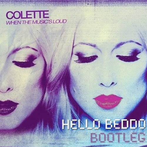 Colette - When The Music's Loud (Hello Beddo Bootleg Remix)