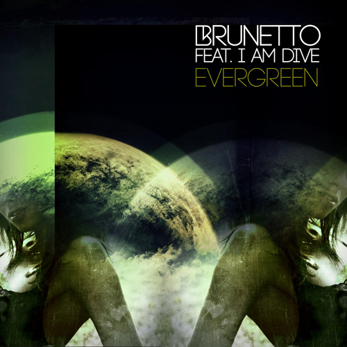 Brunetto Feat I AM DIVE  - Evergreen