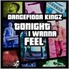 Dancefloor Kingz -Tonight I Wanna Feel (Radio Edit) - Preview