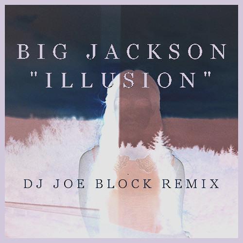 "Big Jackson - ""Illusion (DJ Joe Block Remix)"""