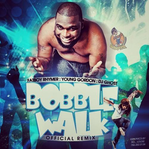Bobble Walk FT FATBOYRHYMER Remix