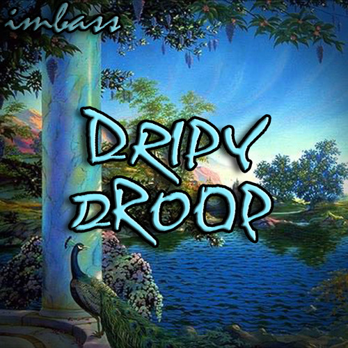 //Imbass//Dripy Droop// WIP// PREVIEW //