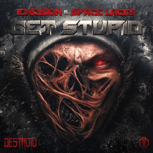 Excision + Space Laces - Get Stupid