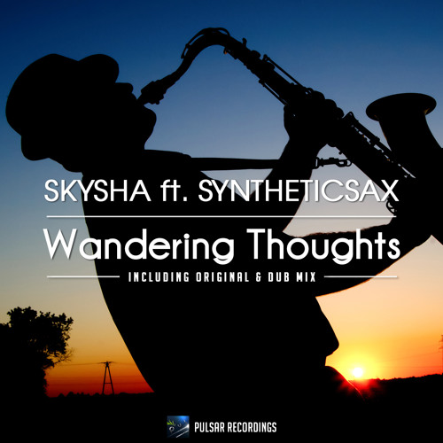 Skysha feat. Syntheticsax - Wandering Thoughts (Original Mix) [Pulsar Recoridnigs] OUT NOW!