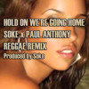 Drake x Soke x Paul Anthony - Hold On We're Going Home (Reggae Remix)