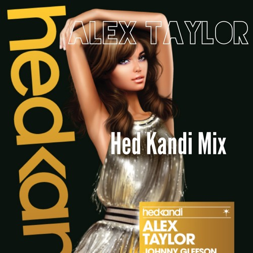 Alex Taylor - Hed Kandi Mix