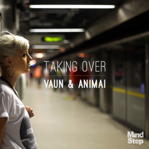 Vaun & Animai - Taking Over - OUT NOW ON MINDSTEP MUSIC (SUBMERGED)