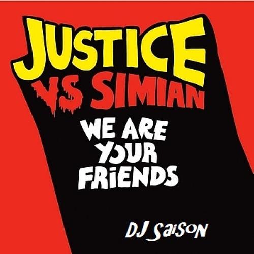 Justice VS Simian - We Are Your Friends (DJ Saison)