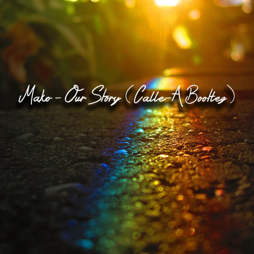 Mako - Our Story (Calle - A Bootleg)[FREE DOWNLOAD]