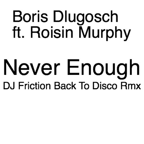 Boris Dlugosch ft. Roisin Murphy - Never Enough (DJ Friction Back To Disco Rmx)