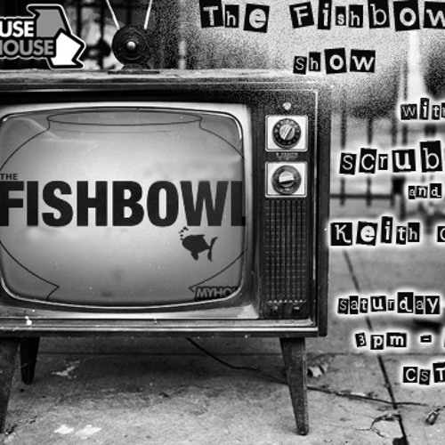 The Fishbowl Show with Scrubfish & Keith Ceniza 11-23-13 (MyHouseYourHouse.net)