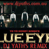 Dj Yaths & Honey Singh - Blue Eyes 94bpm