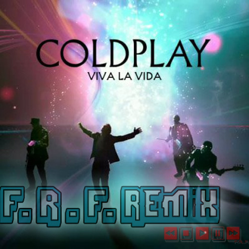 Cold Play - Viva La Vida( F.R.F. Remix)