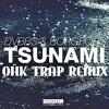 DVBBS & BORGEOUS - TSUNAMİ (OHK TRAP REMİX) FreeDownLoad