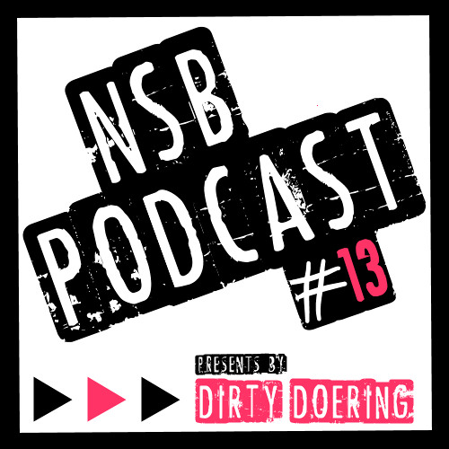 NSB PODCAST 013 - Dirty Doering