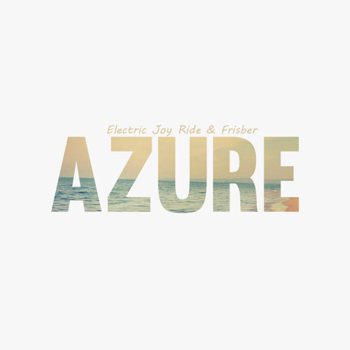 Electric Joy Ride & Frisber - Azure [Free Download]