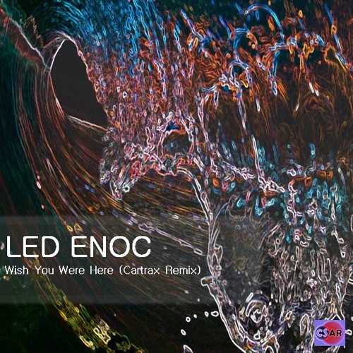 Led Enoc - Wish You Were Here - Cartrax Remix