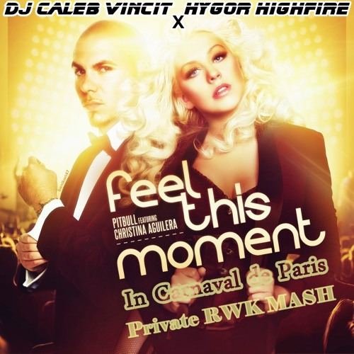 Feel This Moment In Carnaval De Paris (Djs Hygor Highfire & Caleb Vincit Rework MASH)